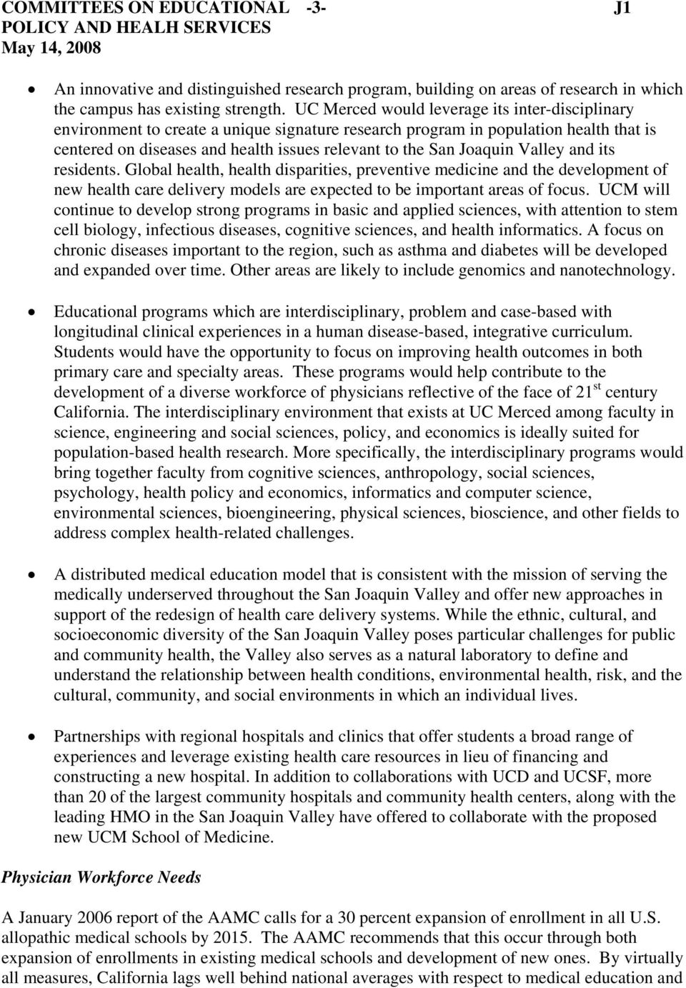 Joaquin Valley and its residents. Global health, health disparities, preventive medicine and the development of new health care delivery models are expected to be important areas of focus.