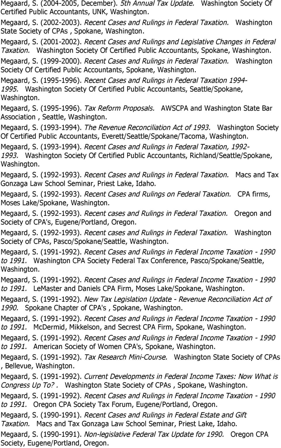 Washington Society Of Certified Public Accountants, Spokane, Megaard, S. (1999-2000). Recent Cases and Rulings in Federal Taxation.