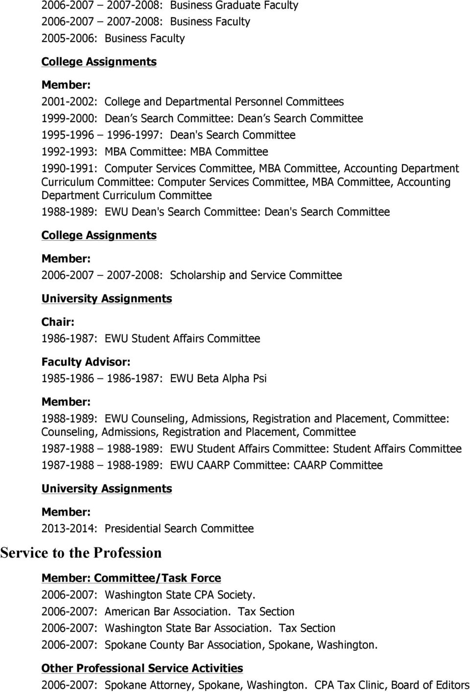 Accounting Department Curriculum Committee: Computer Services Committee, MBA Committee, Accounting Department Curriculum Committee 1988-1989: EWU Dean's Search Committee: Dean's Search Committee