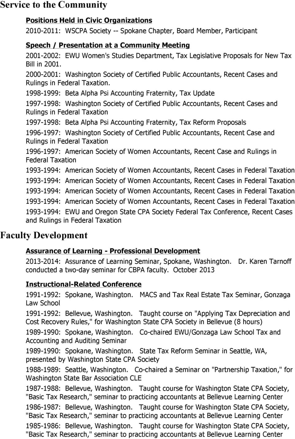 1998-1999: Beta Alpha Psi Accounting Fraternity, Tax Update 1997-1998: Washington Society of Certified Public Accountants, Recent Cases and Rulings in Federal Taxation 1997-1998: Beta Alpha Psi