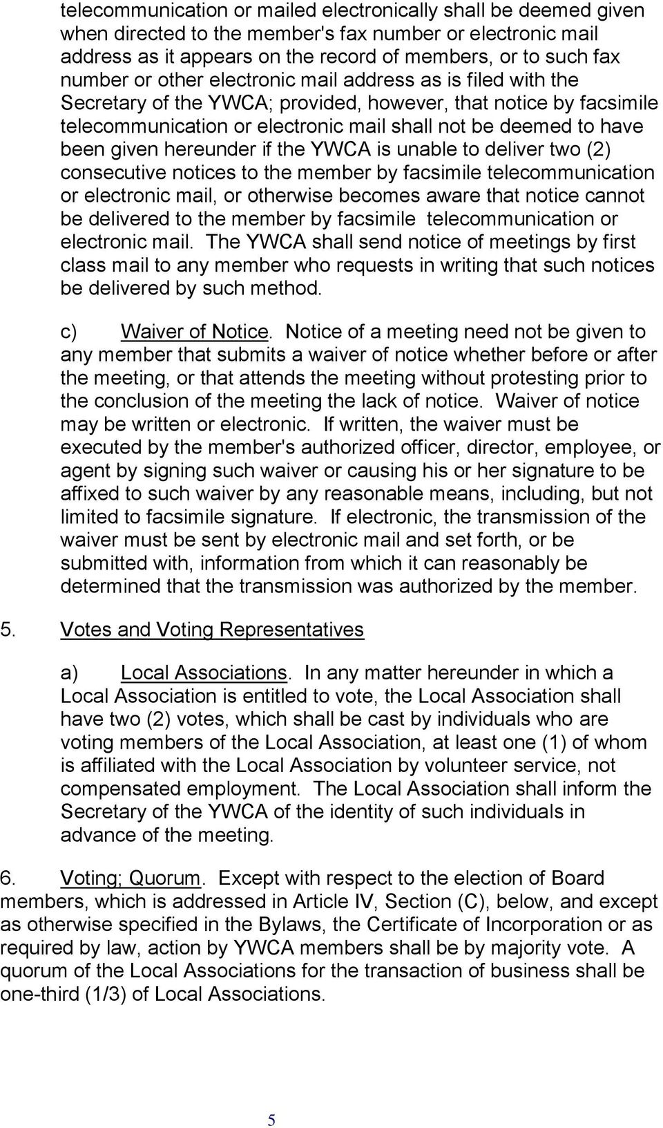 hereunder if the YWCA is unable to deliver two (2) consecutive notices to the member by facsimile telecommunication or electronic mail, or otherwise becomes aware that notice cannot be delivered to