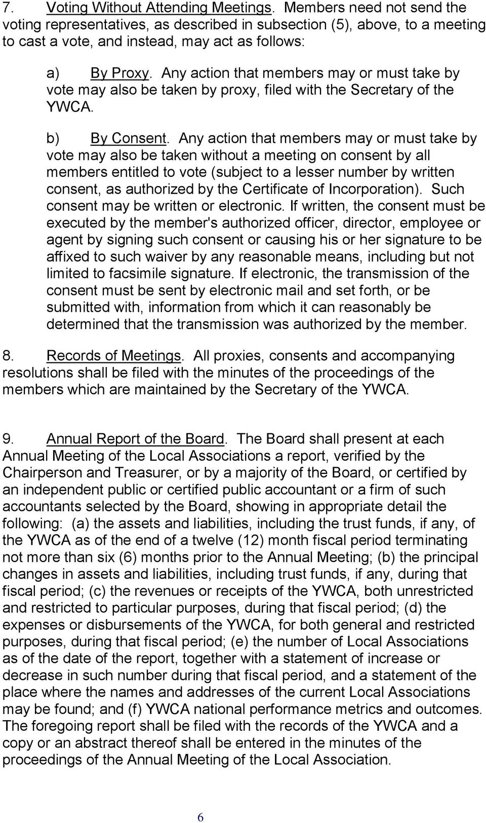 Any action that members may or must take by vote may also be taken by proxy, filed with the Secretary of the YWCA. b) By Consent.