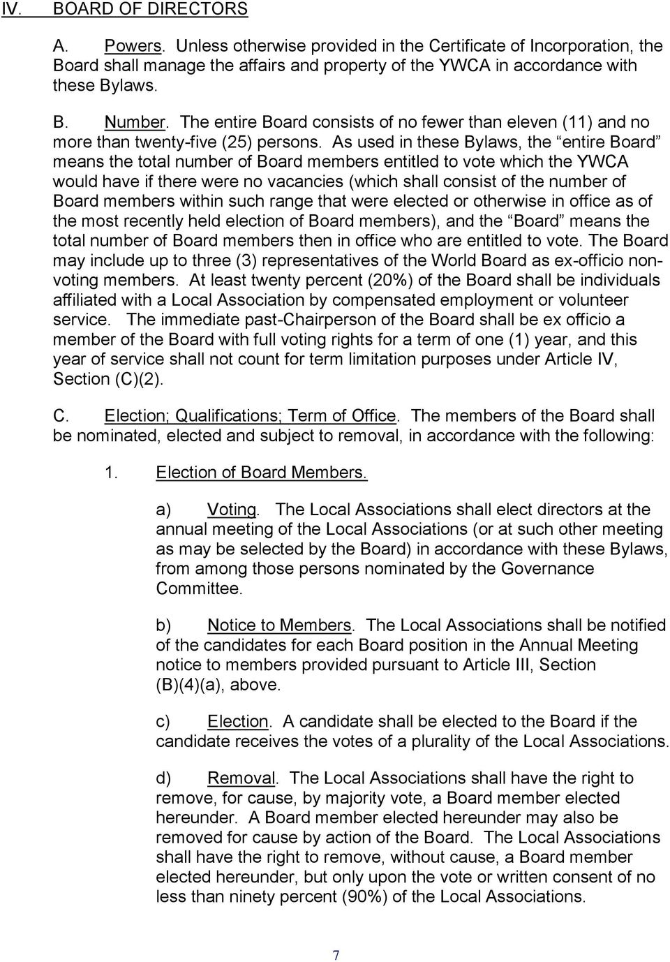 As used in these Bylaws, the entire Board means the total number of Board members entitled to vote which the YWCA would have if there were no vacancies (which shall consist of the number of Board