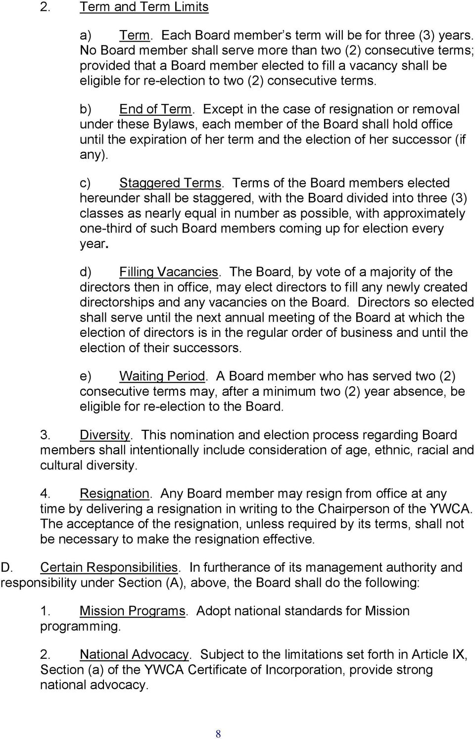 Except in the case of resignation or removal under these Bylaws, each member of the Board shall hold office until the expiration of her term and the election of her successor (if any).