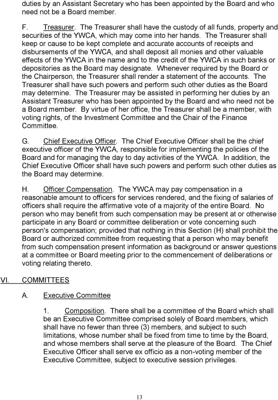 The Treasurer shall keep or cause to be kept complete and accurate accounts of receipts and disbursements of the YWCA, and shall deposit all monies and other valuable effects of the YWCA in the name
