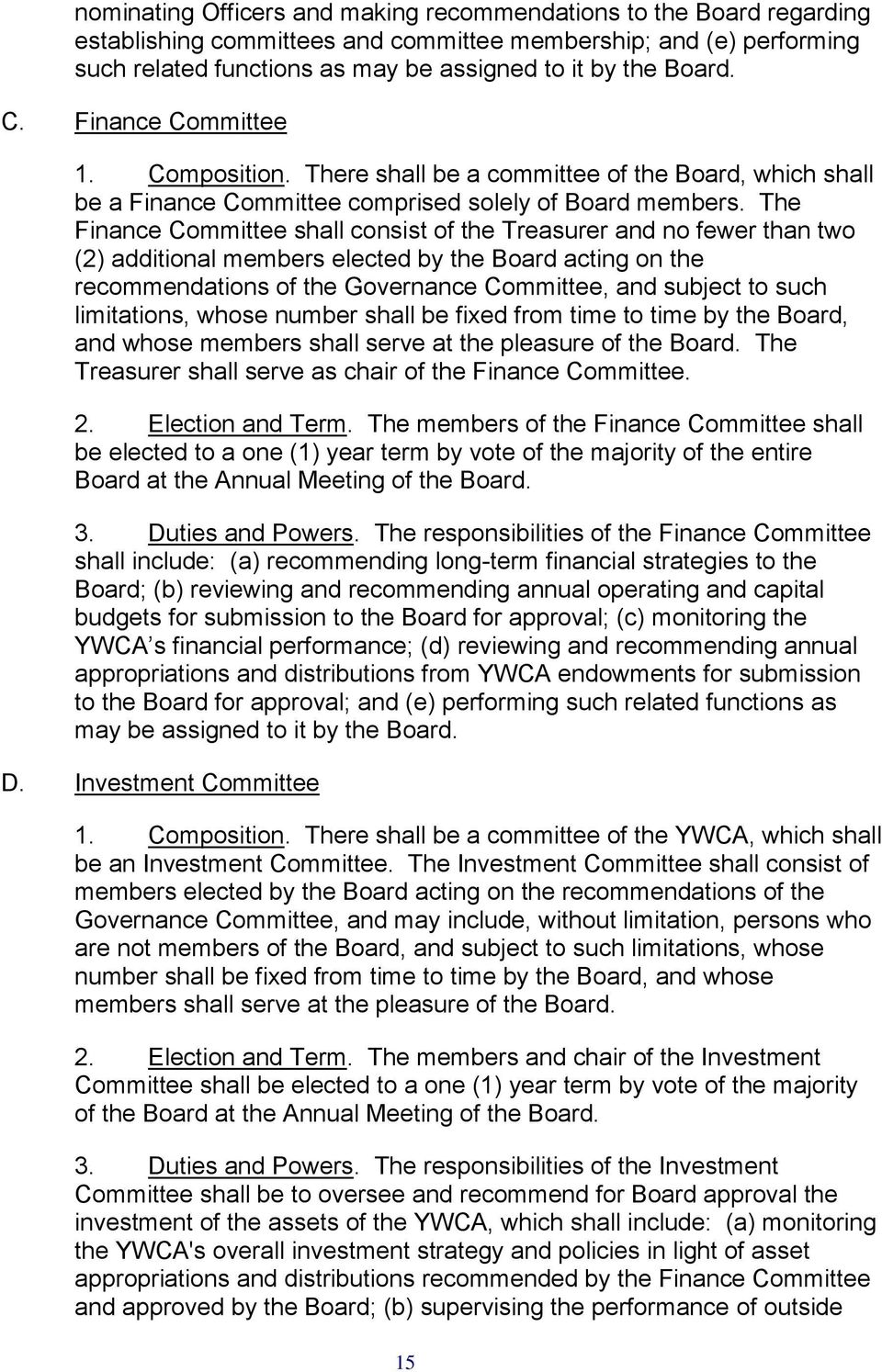 The Finance Committee shall consist of the Treasurer and no fewer than two (2) additional members elected by the Board acting on the recommendations of the Governance Committee, and subject to such
