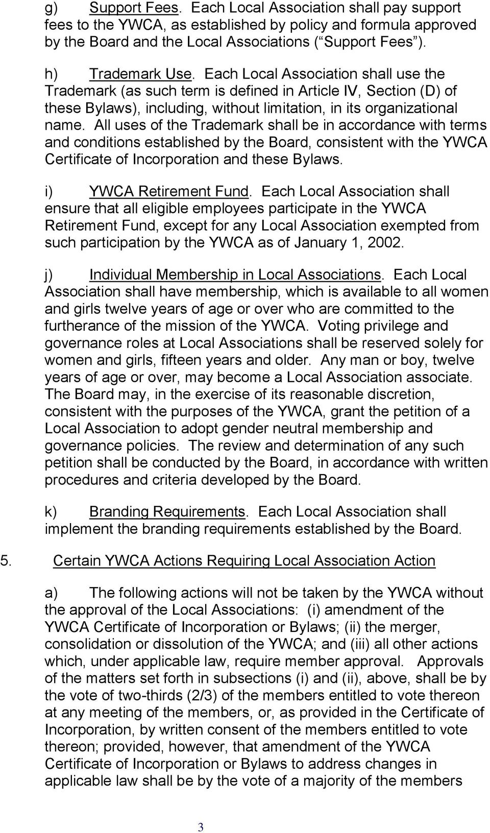 All uses of the Trademark shall be in accordance with terms and conditions established by the Board, consistent with the YWCA Certificate of Incorporation and these Bylaws. i) YWCA Retirement Fund.