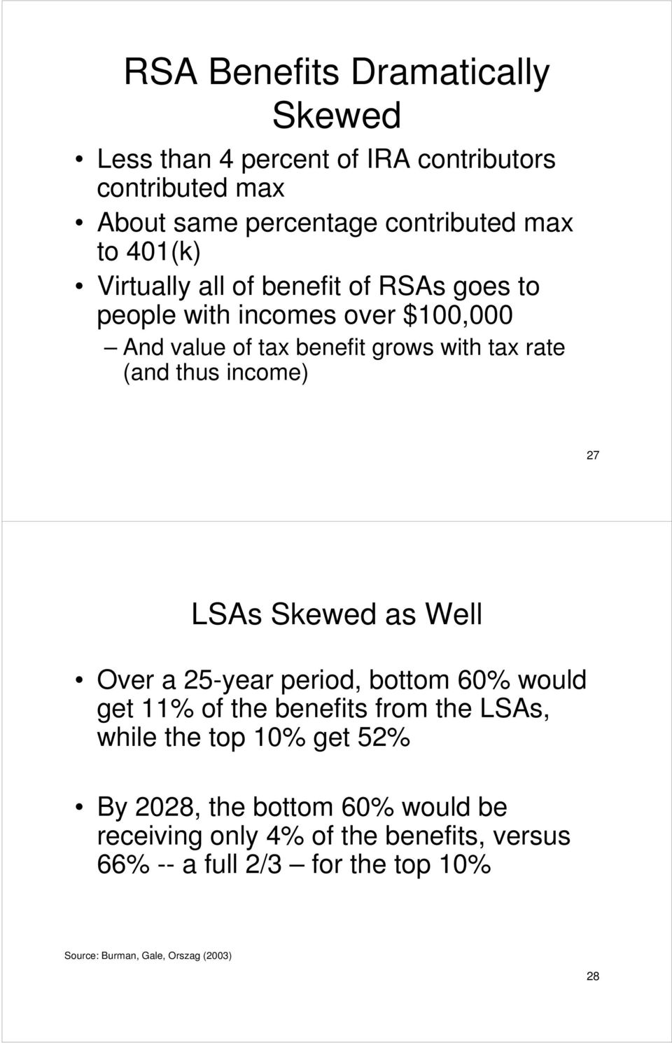 27 LSAs Skewed as Well Over a 25-year period, bottom 60% would get 11% of the benefits from the LSAs, while the top 10% get 52% By 2028,