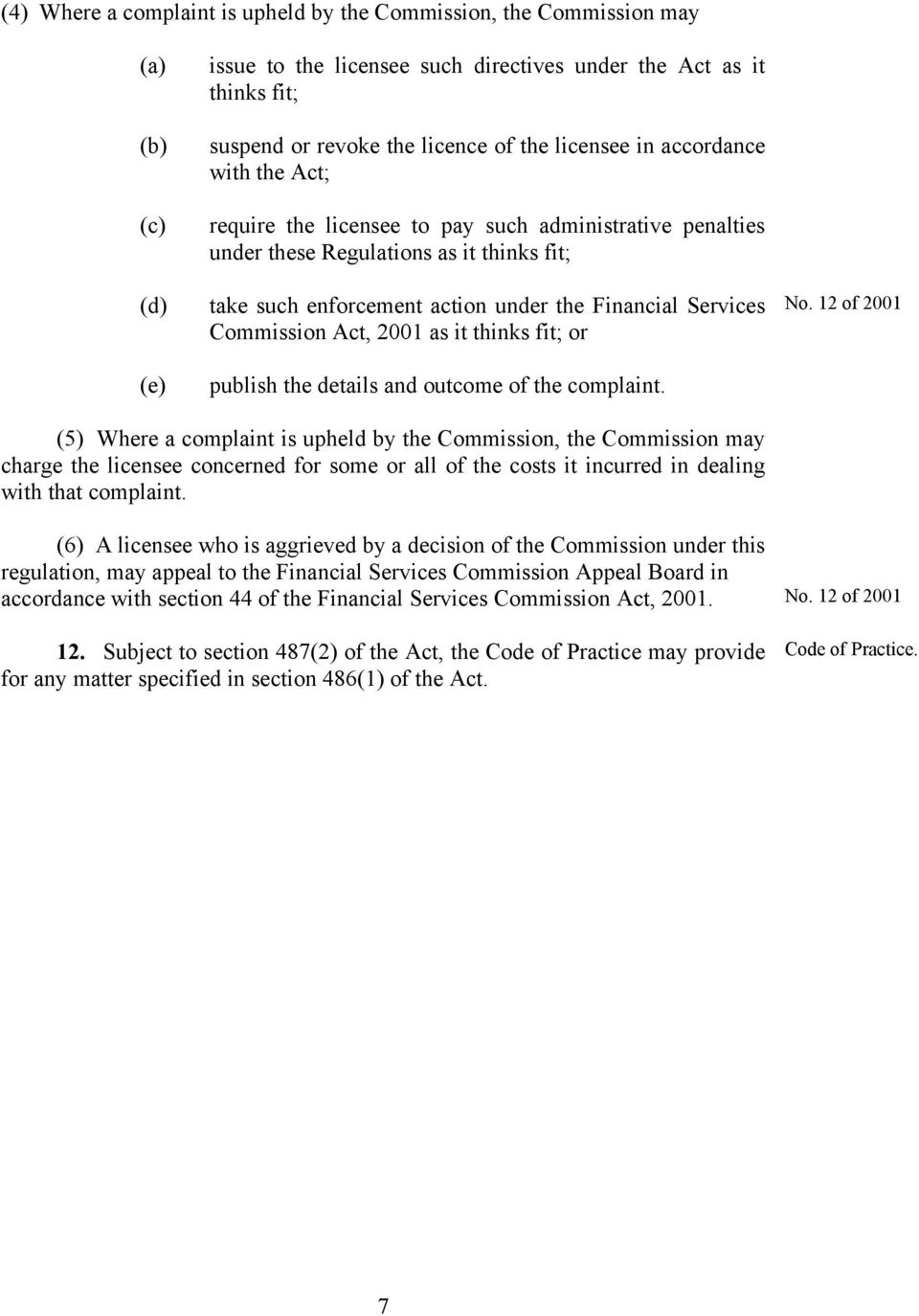 Commission Act, 2001 as it thinks fit; or publish the details and outcome of the complaint. No.