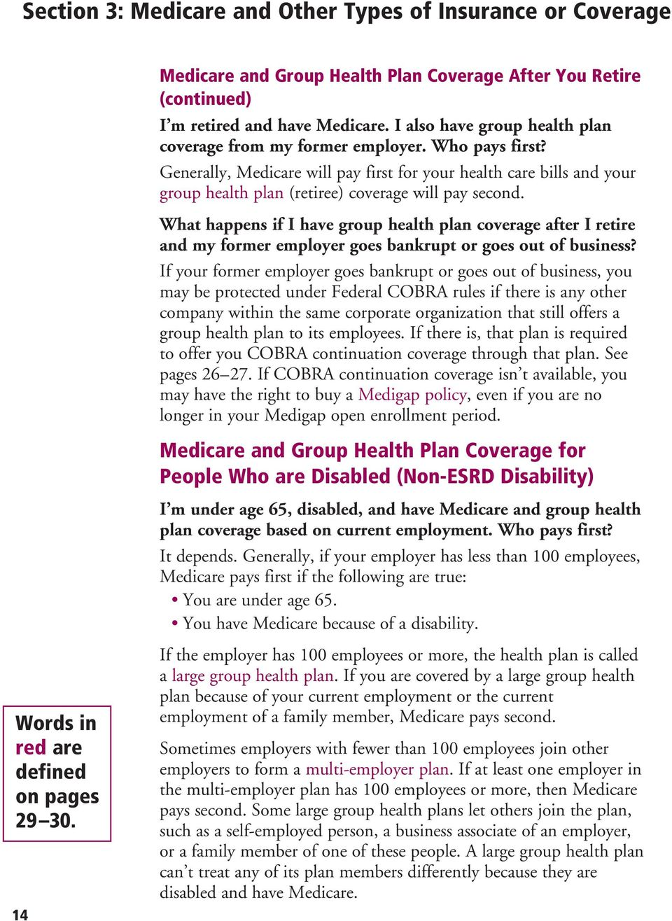 Generally, Medicare will pay first for your health care bills and your group health plan (retiree) coverage will pay second.