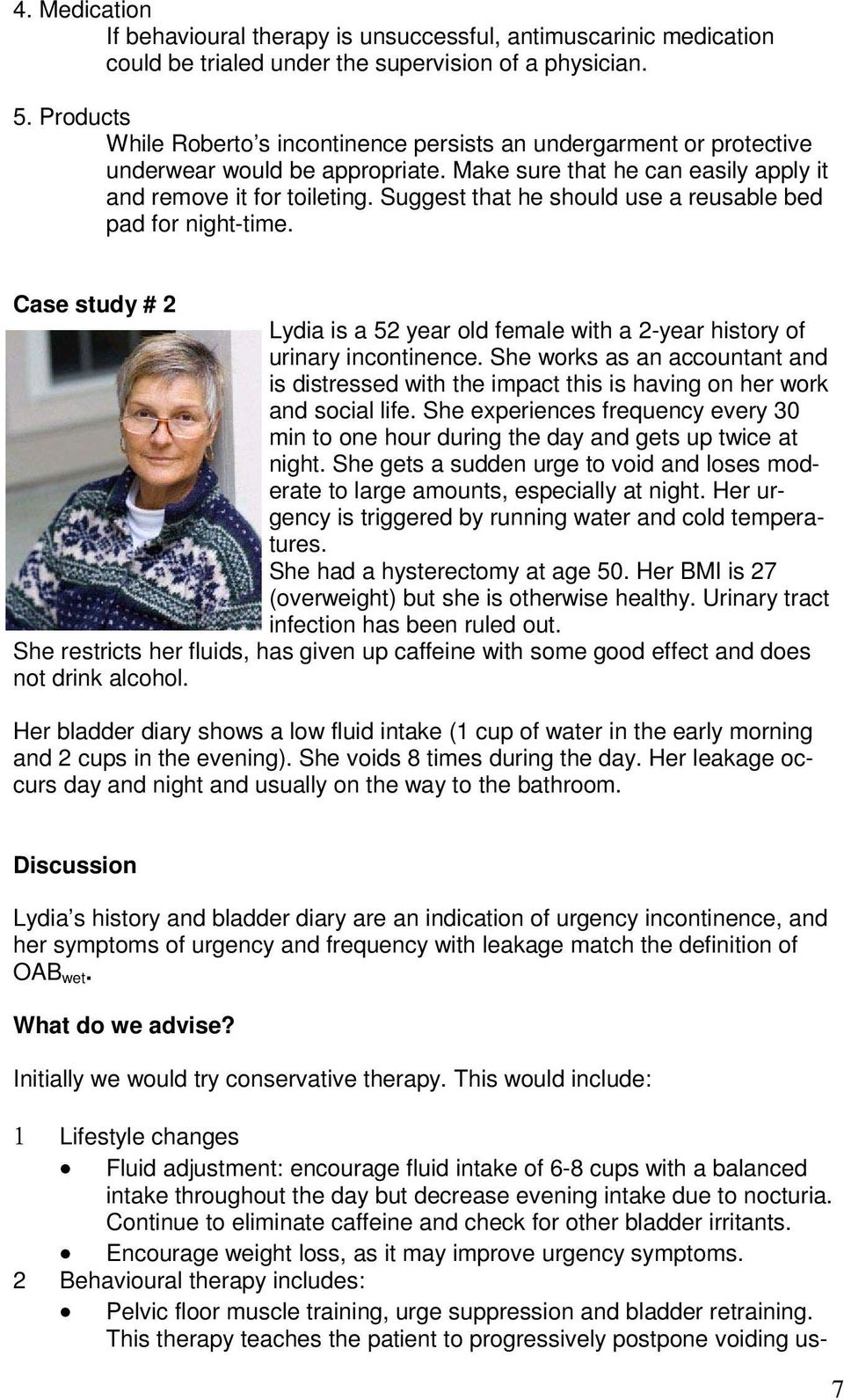 Suggest that he should use a reusable bed pad for night-time. Case study # 2 Lydia is a 52 year old female with a 2-year history of urinary incontinence.