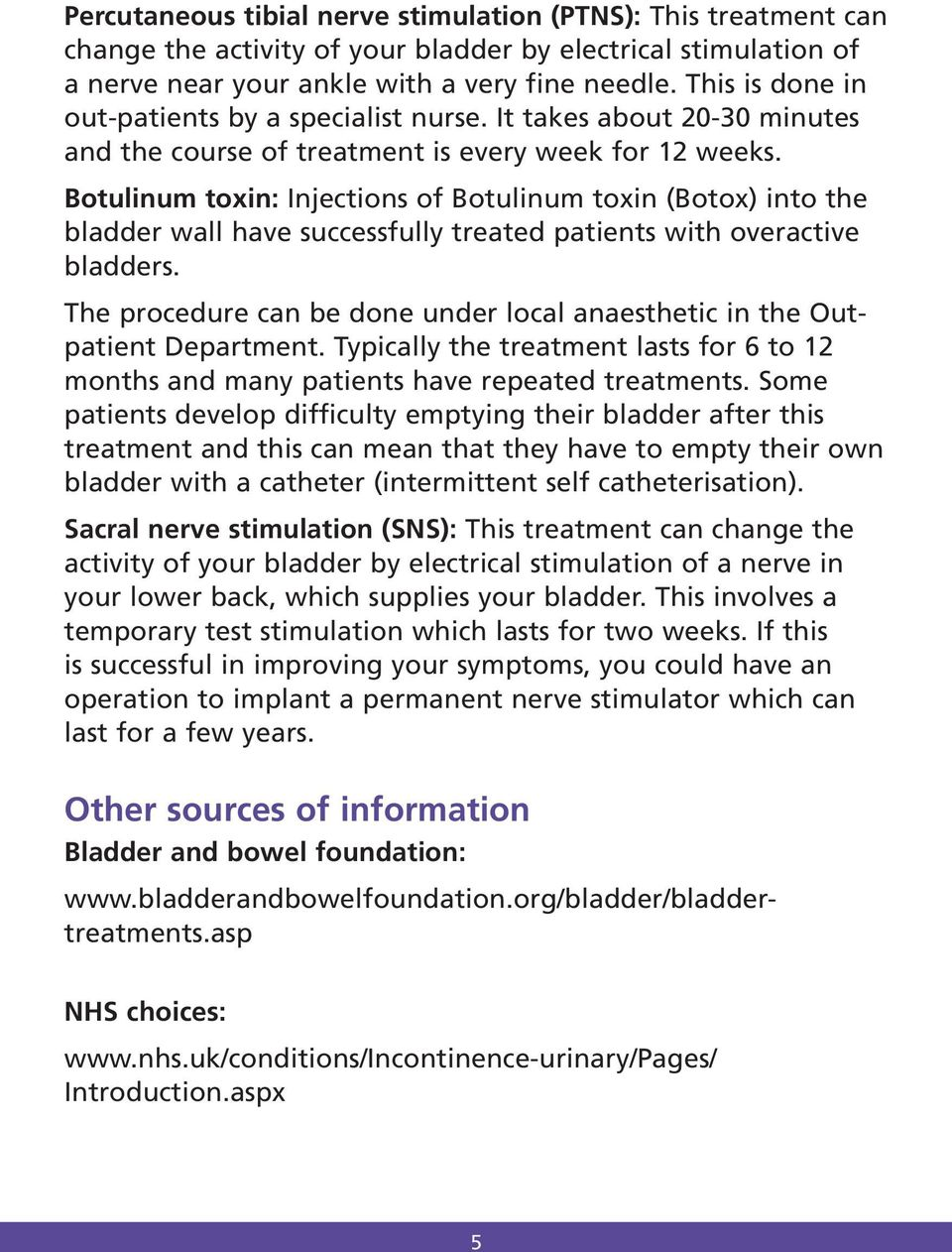 Botulinum toxin: Injections of Botulinum toxin (Botox) into the bladder wall have successfully treated patients with overactive bladders.