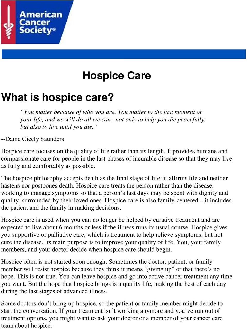 --Dame Cicely Saunders Hospice care focuses on the quality of life rather than its length.