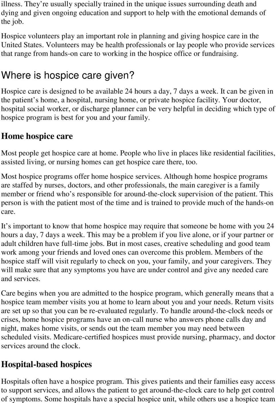 Volunteers may be health professionals or lay people who provide services that range from hands-on care to working in the hospice office or fundraising. Where is hospice care given?