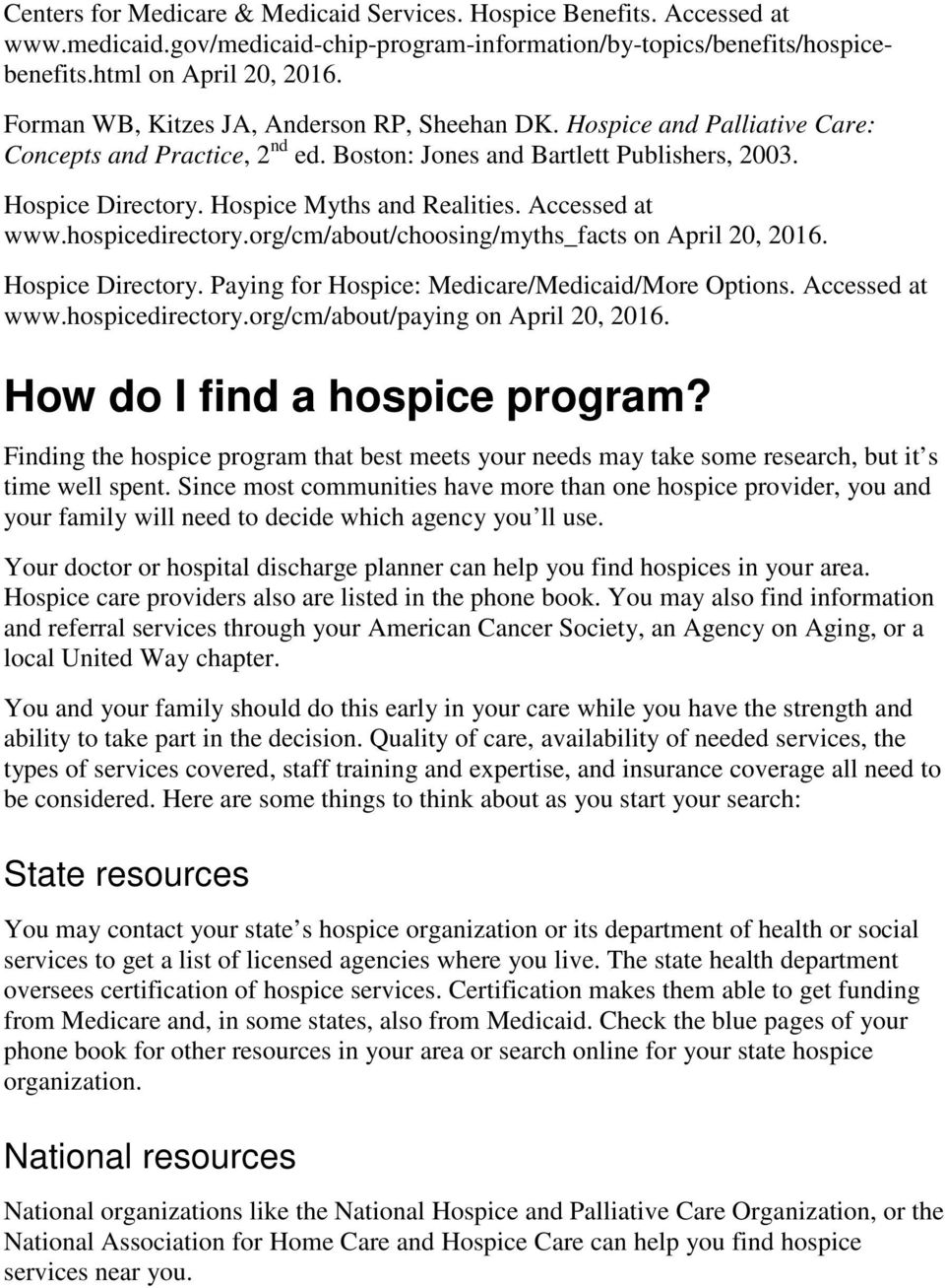 Accessed at www.hospicedirectory.org/cm/about/choosing/myths_facts on April 20, 2016. Hospice Directory. Paying for Hospice: Medicare/Medicaid/More Options. Accessed at www.hospicedirectory.org/cm/about/paying on April 20, 2016.