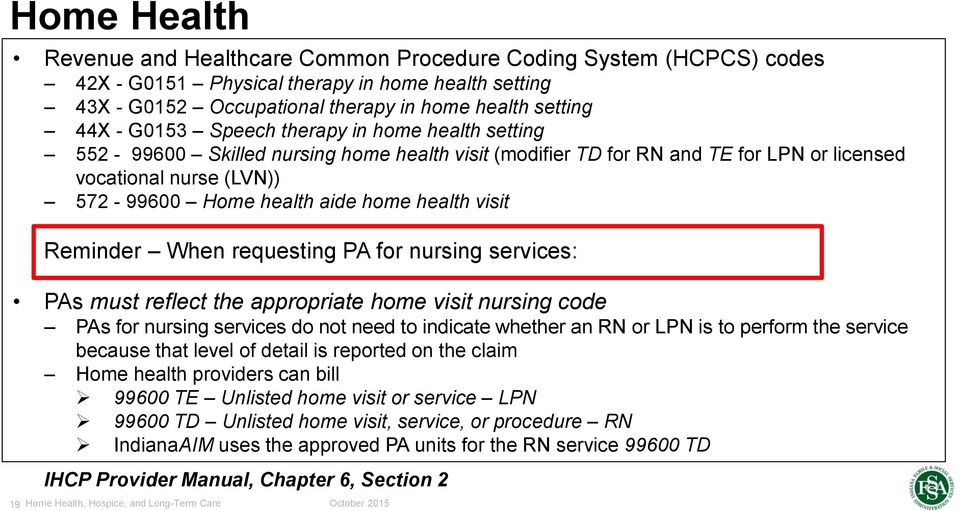 Reminder When requesting PA for nursing services: PAs must reflect the appropriate home visit nursing code PAs for nursing services do not need to indicate whether an RN or LPN is to perform the