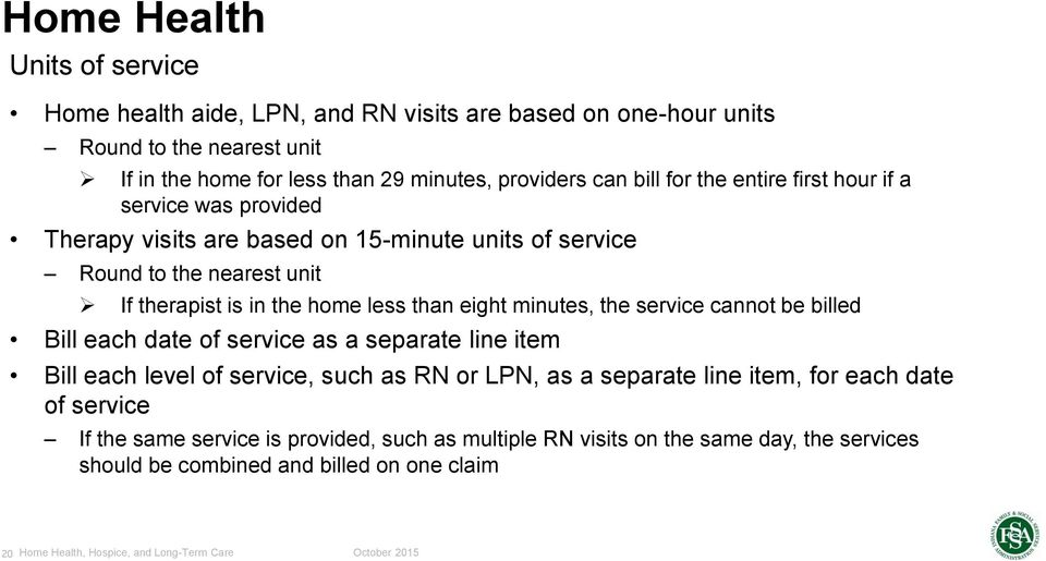in the home less than eight minutes, the service cannot be billed Bill each date of service as a separate line item Bill each level of service, such as RN or LPN, as a
