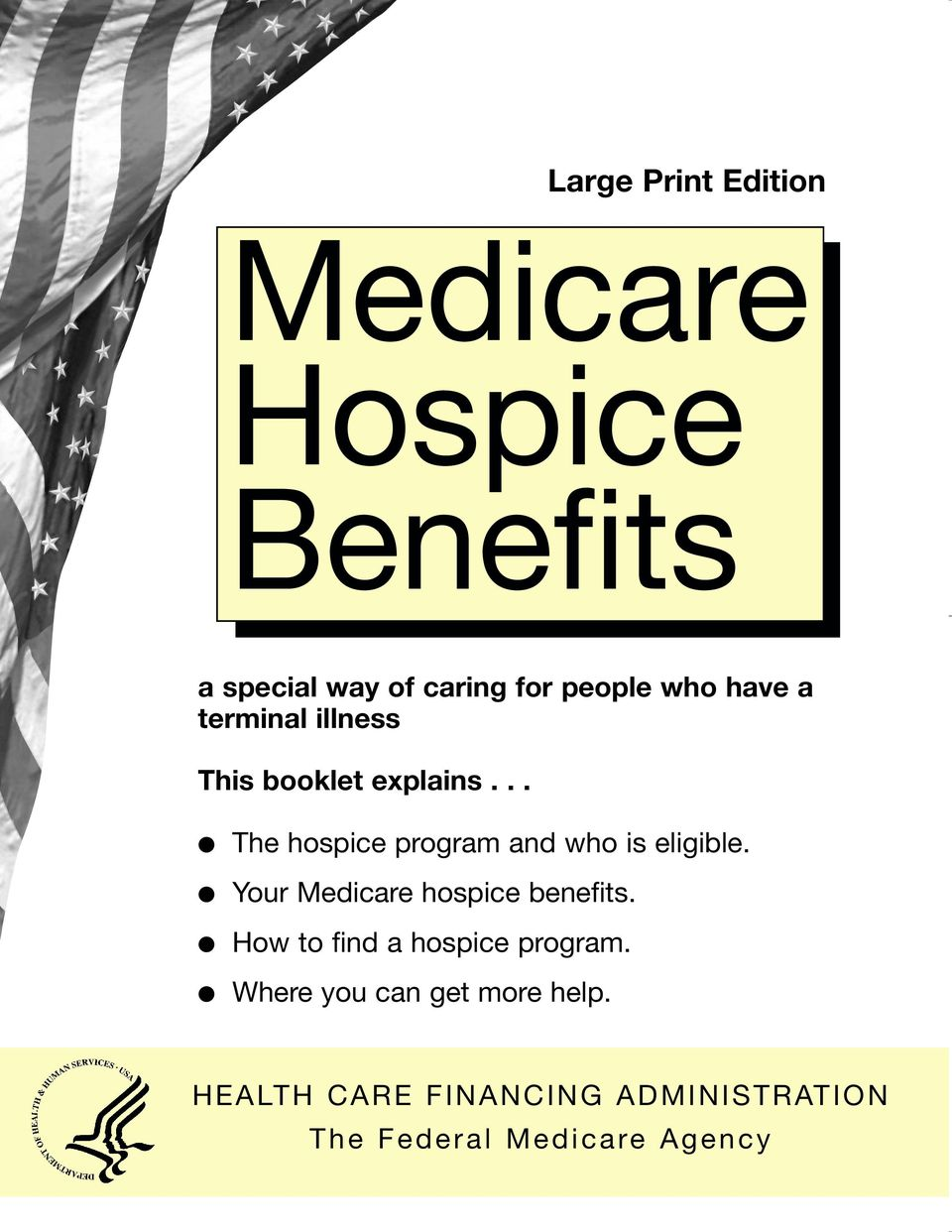 .. The hospice program and who is eligible. Your Medicare hospice benefits.