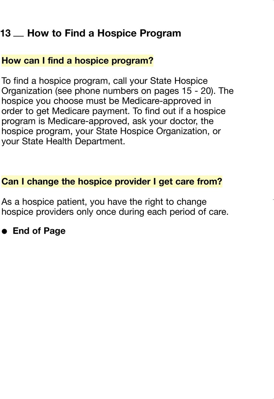 The hospice you choose must be Medicare-approved in order to get Medicare payment.