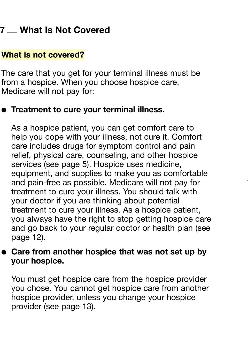 Comfort care includes drugs for symptom control and pain relief, physical care, counseling, and other hospice services (see page 5).