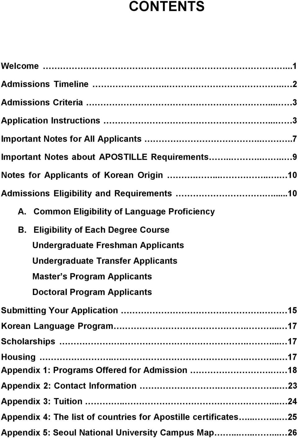 Eigibiity of Each Degree Course Undergraduate Freshman Appicants Undergraduate Transfer Appicants Master s Program Appicants Doctora Program Appicants Submitting Your Appication.