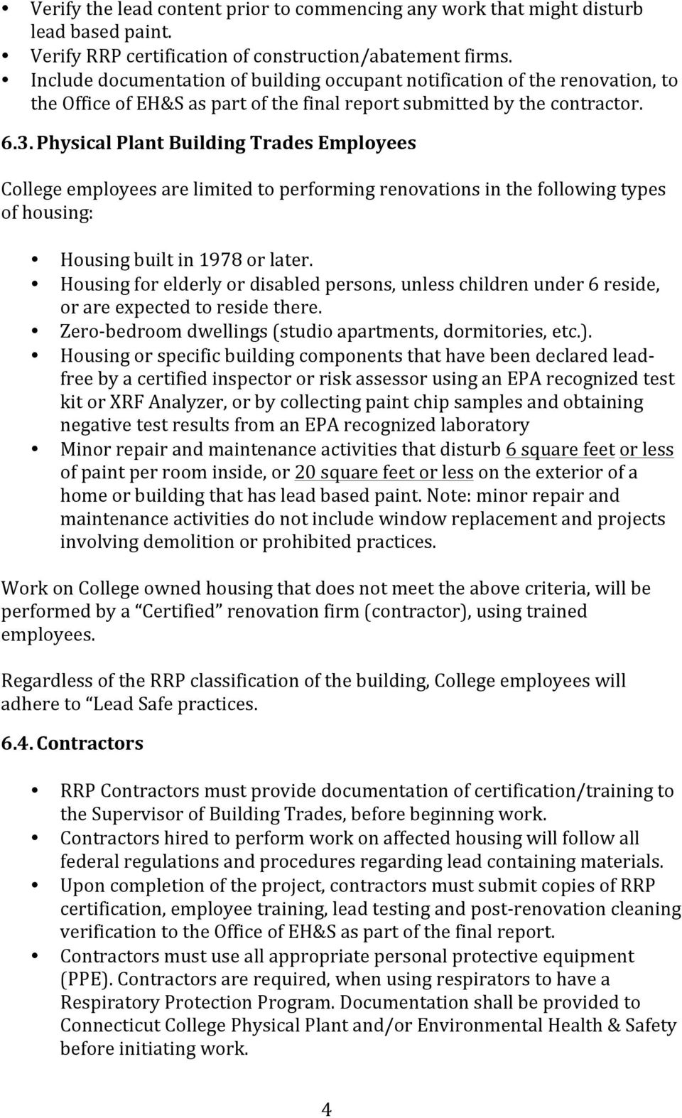 Physical Plant Building Trades Employees College employees are limited to performing renovations in the following types of housing: Housing built in 1978 or later.