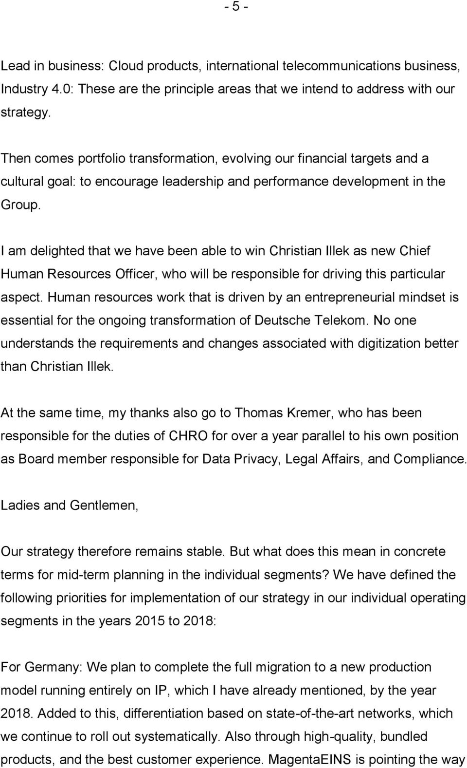 I am delighted that we have been able to win Christian Illek as new Chief Human Resources Officer, who will be responsible for driving this particular aspect.