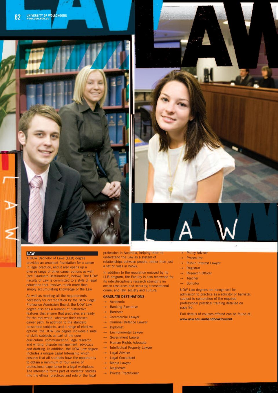 As well as meeting all the requirements necessary for accreditation by the NSW Legal Profession Admission Board, the UOW Law degree also has a number of distinctive features that ensure that