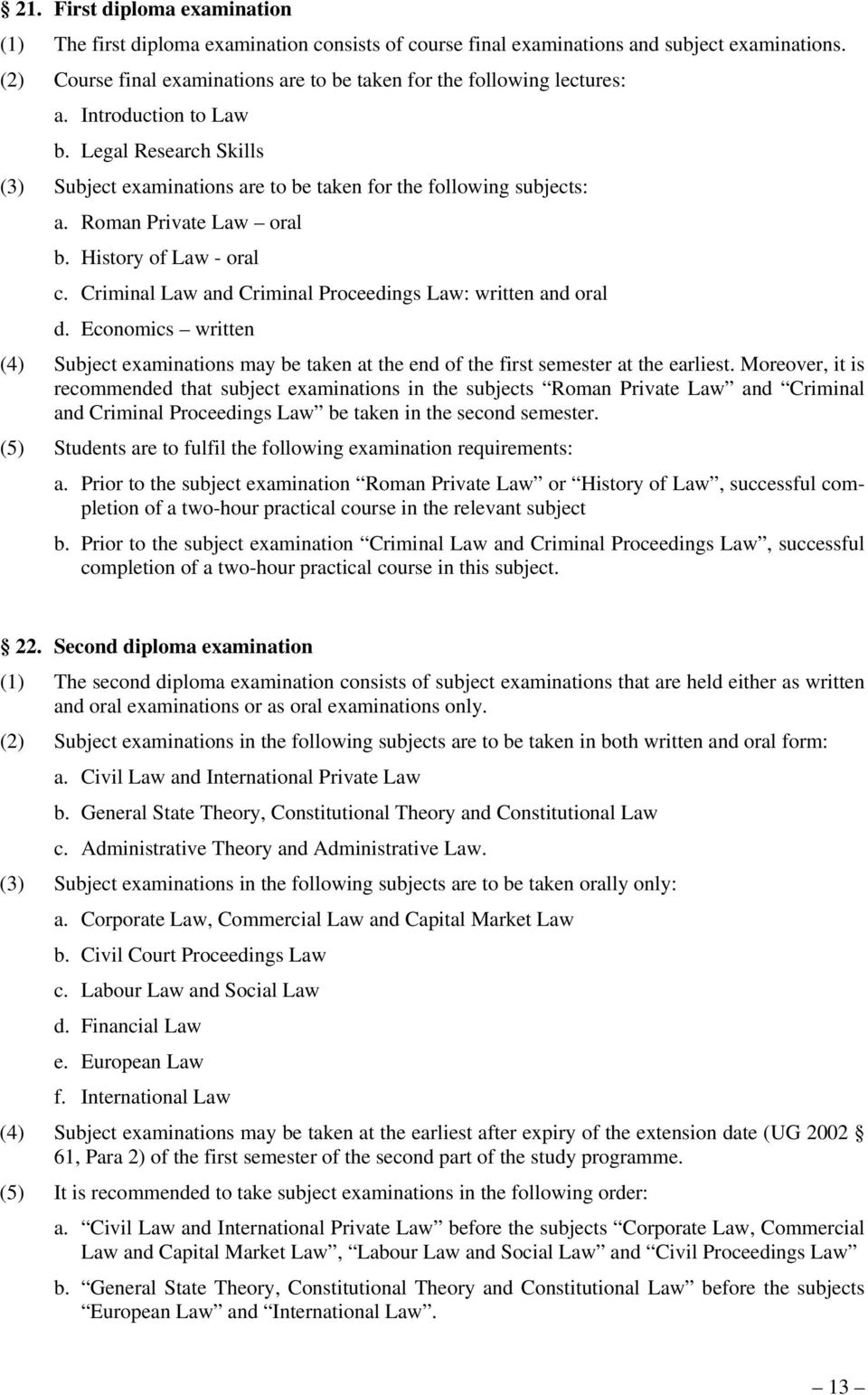 Roman Private Law oral b. History of Law - oral c. Criminal Law and Criminal Proceedings Law: written and oral d.