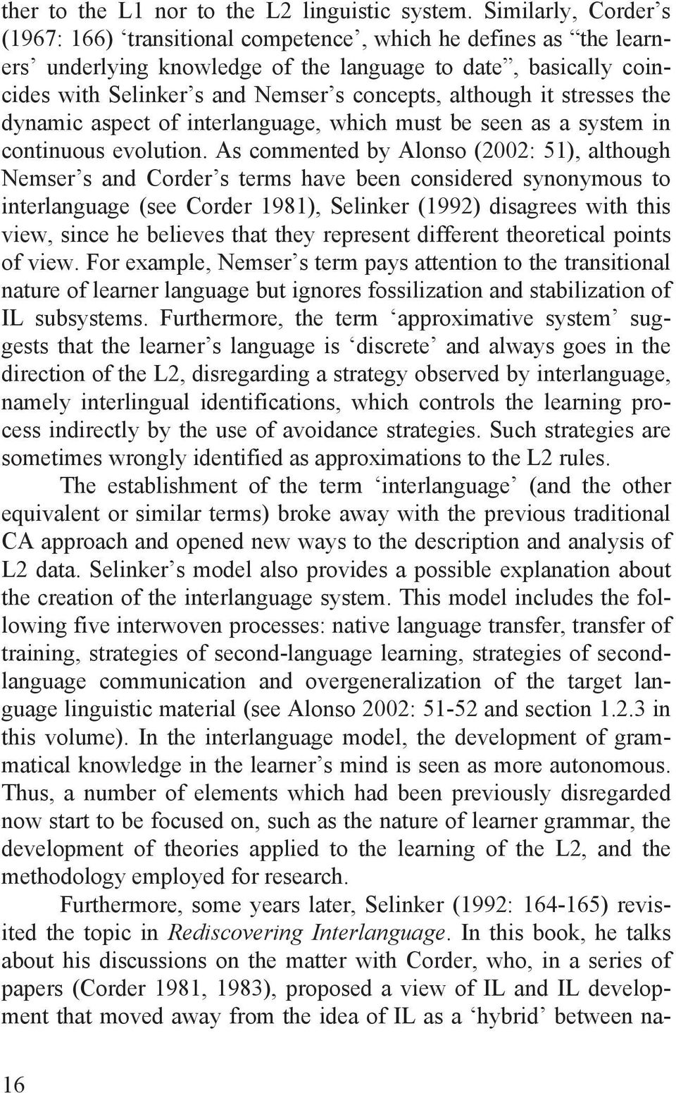 although it stresses the dynamic aspect of interlanguage, which must be seen as a system in continuous evolution.