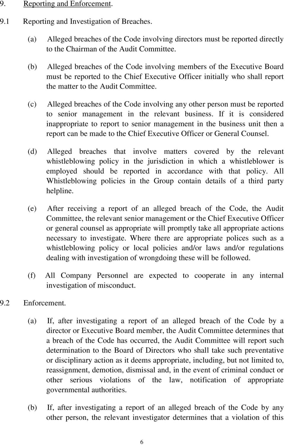 Alleged breaches of the Code involving members of the Executive Board must be reported to the Chief Executive Officer initially who shall report the matter to the Audit Committee.