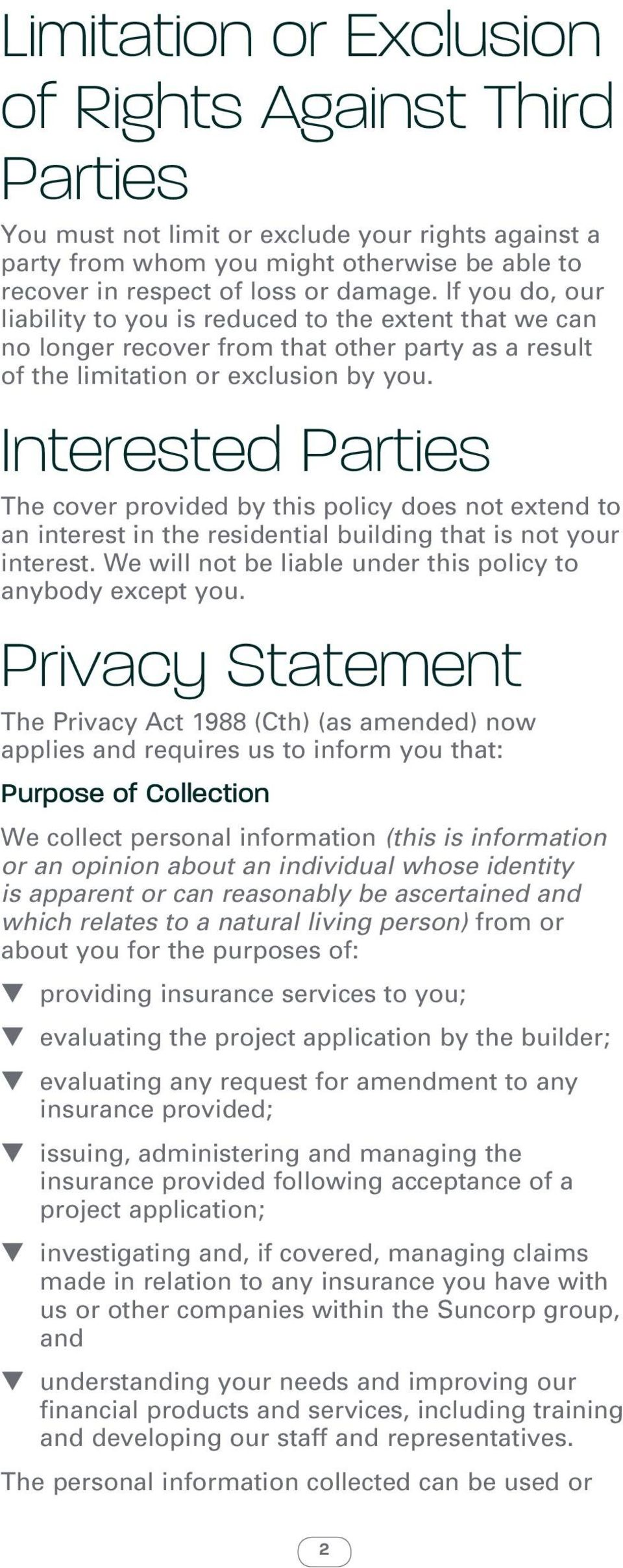 Interested Parties The cover provided by this policy does not extend to an interest in the residential building that is not your interest.