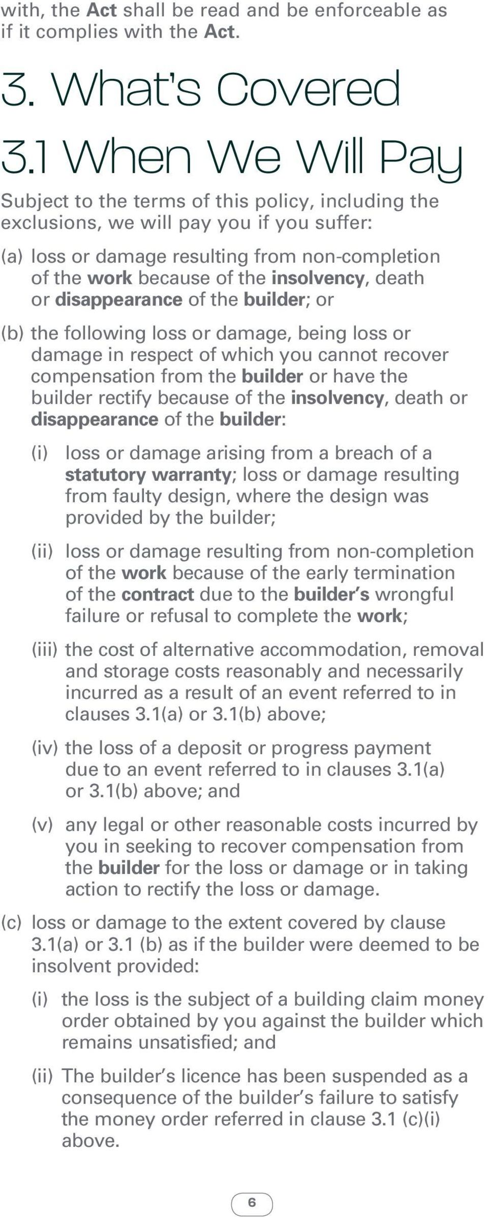insolvency, death or disappearance of the builder; or (b) the following loss or damage, being loss or damage in respect of which you cannot recover compensation from the builder or have the builder