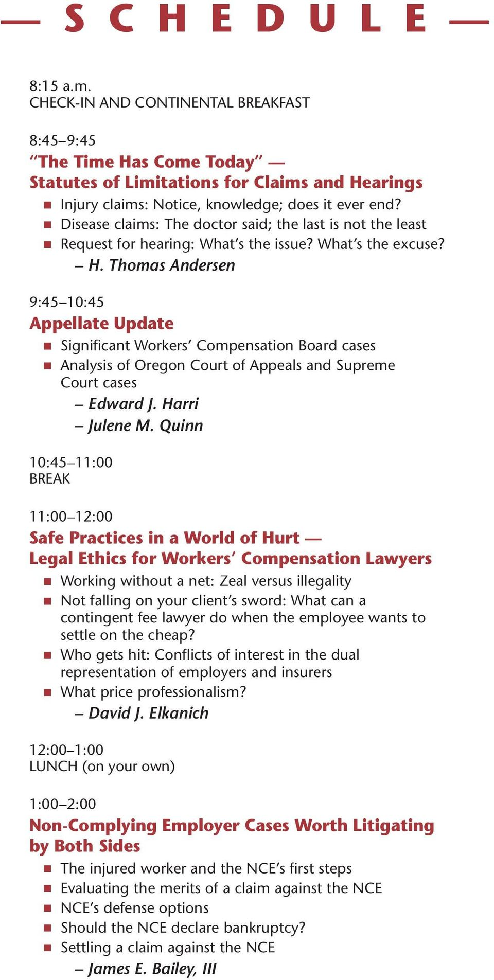 Thomas Andersen 9:45 10:45 Appellate Update n Significant Workers Compensation Board cases n Analysis of Oregon Court of Appeals and Supreme Court cases Edward J. Harri Julene M.