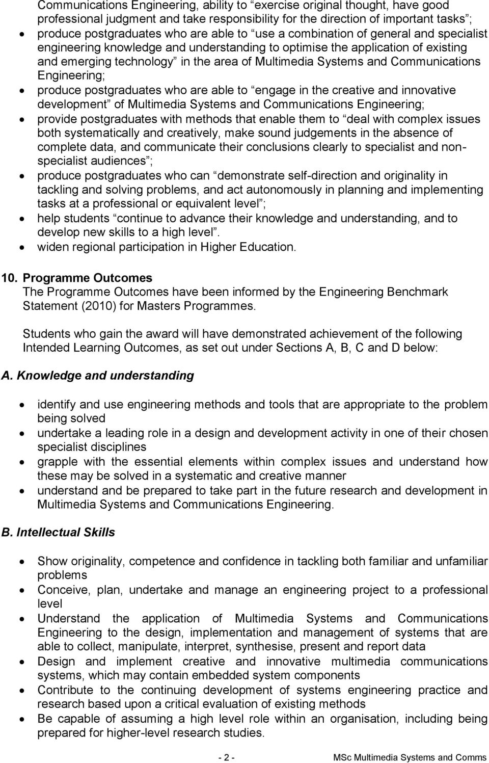 Communications Engineering; produce postgraduates who are able to engage in the creative and innovative development of Multimedia Systems and Communications Engineering; provide postgraduates with