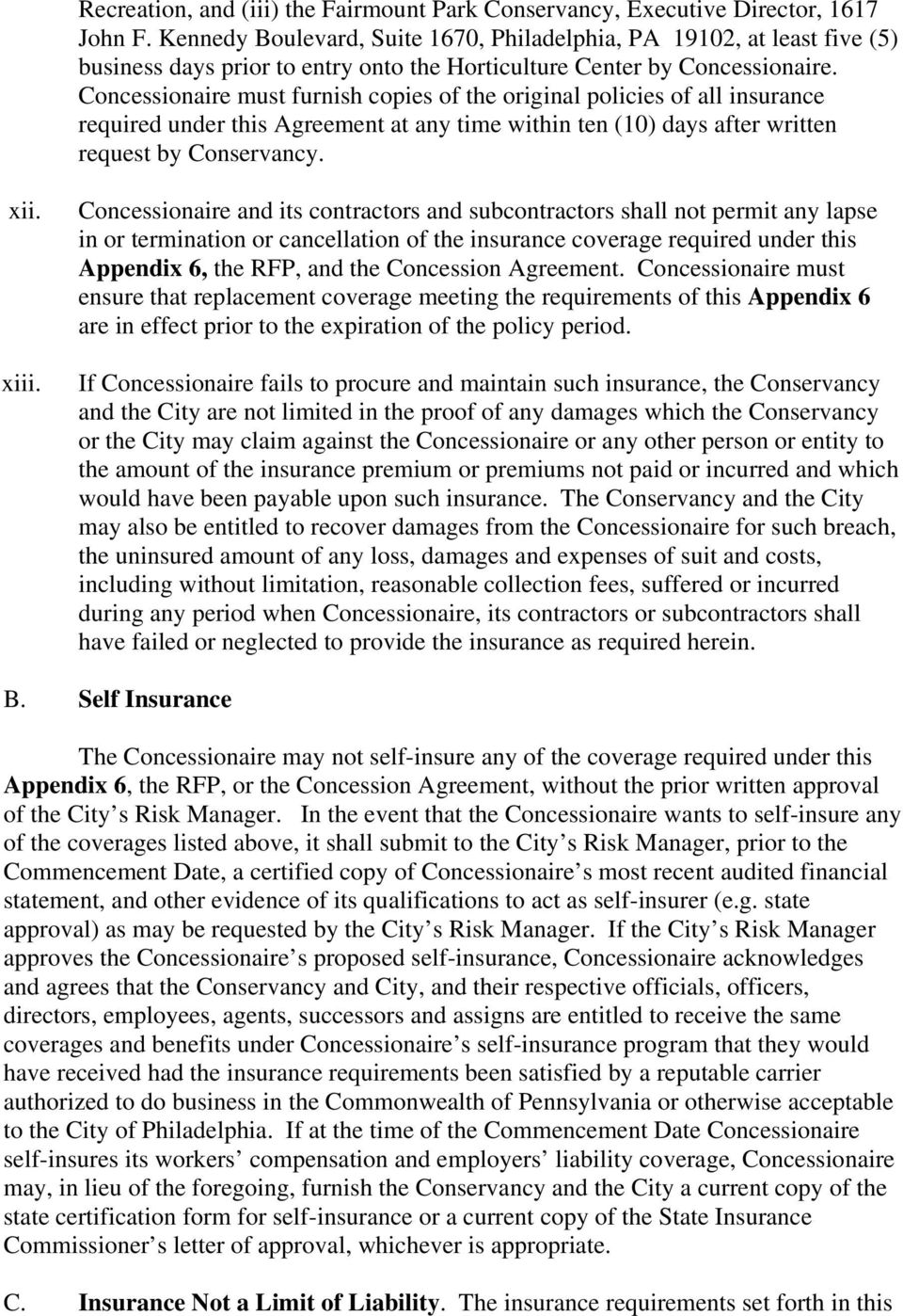 Concessionaire must furnish copies of the original policies of all insurance required under this Agreement at any time within ten (10) days after written request by Conservancy. xii. xiii.