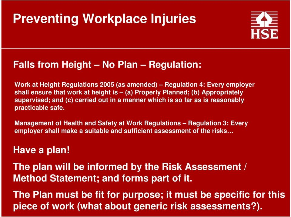 Management of Health and Safety at Work Regulations Regulation 3: Every employer shall make a suitable and sufficient assessment of the risks Have a plan!