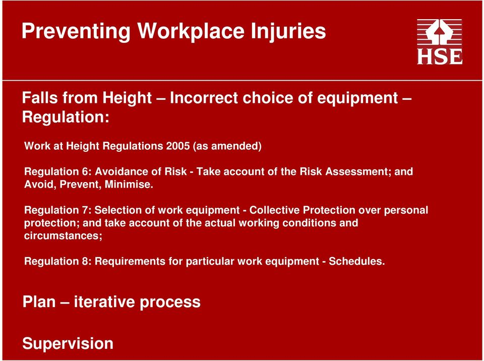 Regulation 7: Selection of work equipment - Collective Protection over personal protection; and take account of the