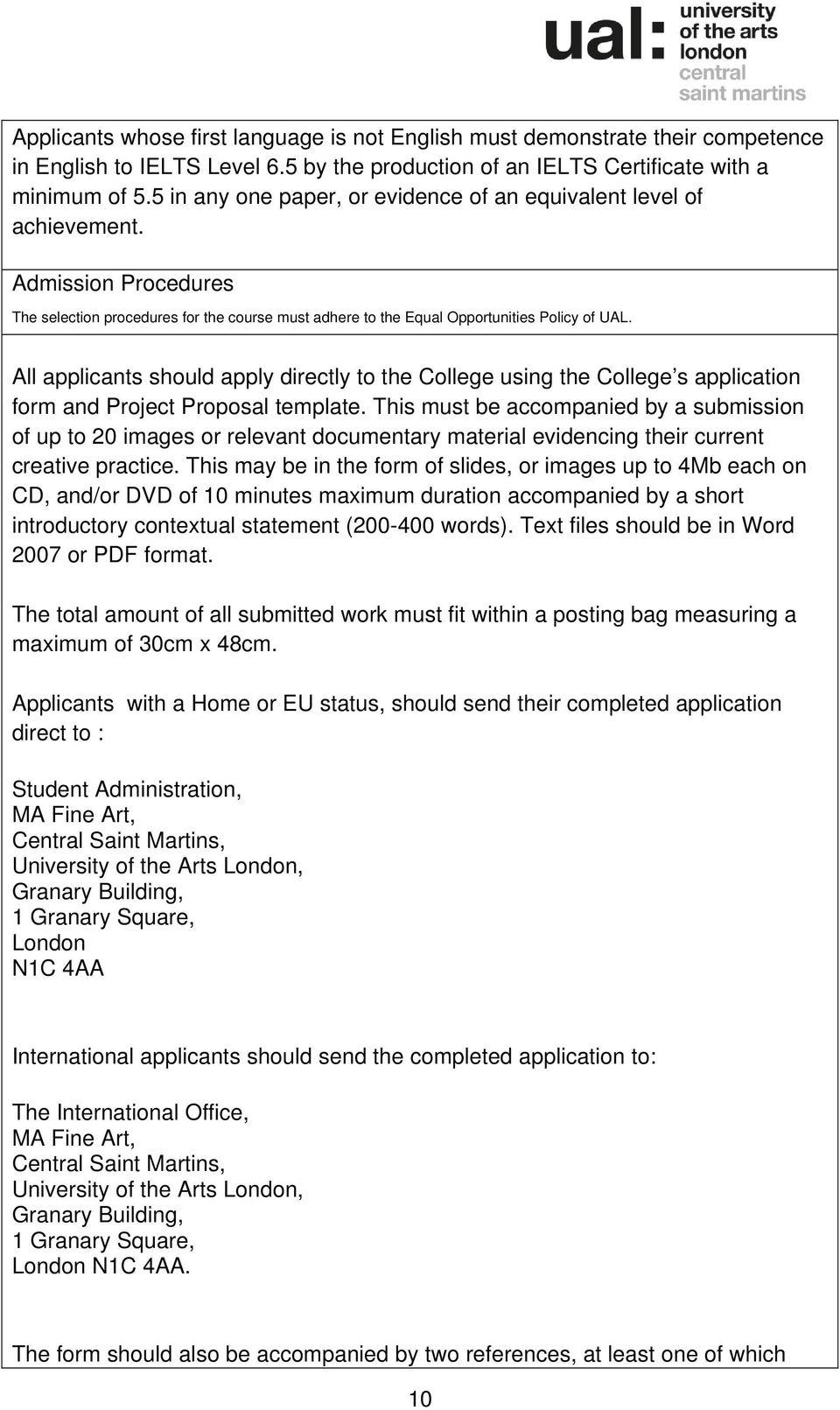 All applicants should apply directly to the College using the College s application form and Project Proposal template.