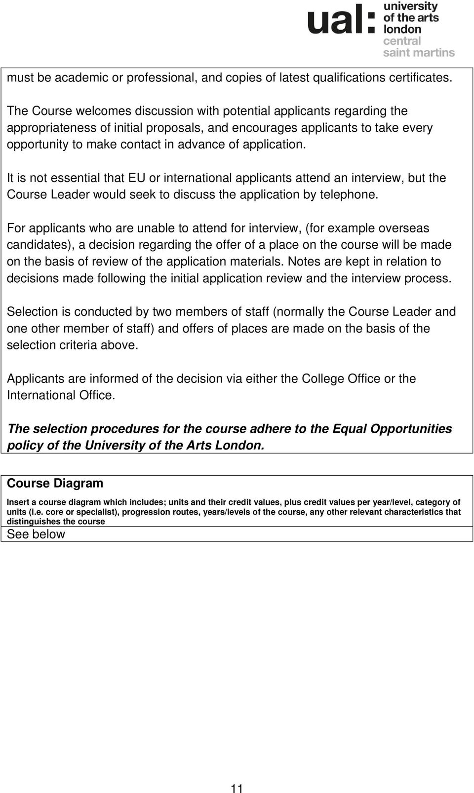 application. It is not essential that EU or international applicants attend an interview, but the Course Leader would seek to discuss the application by telephone.