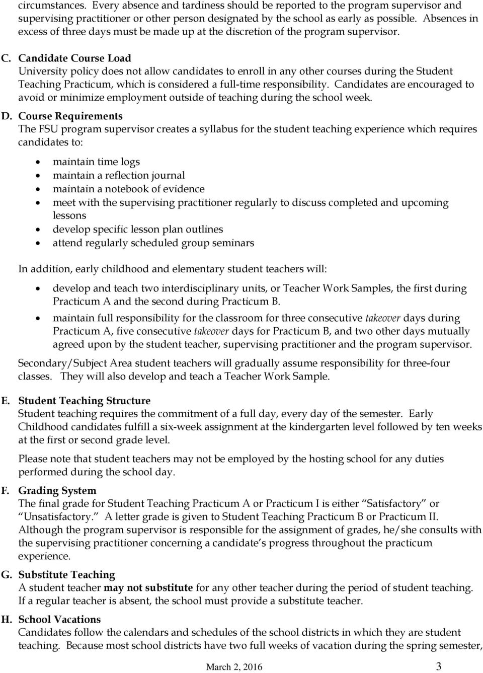 Candidate Course Load University policy does not allow candidates to enroll in any other courses during the Student Teaching Practicum, which is considered a full-time responsibility.