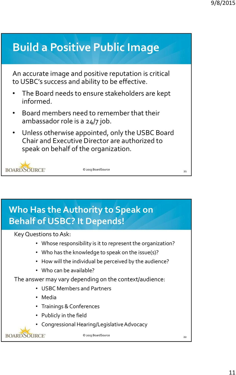 Unless otherwise appointed, only the USBC Board Chair and Executive Director are authorized to speak on behalf of the organization. 21 Who Has the Authority to Speak on Behalf of USBC? It Depends!