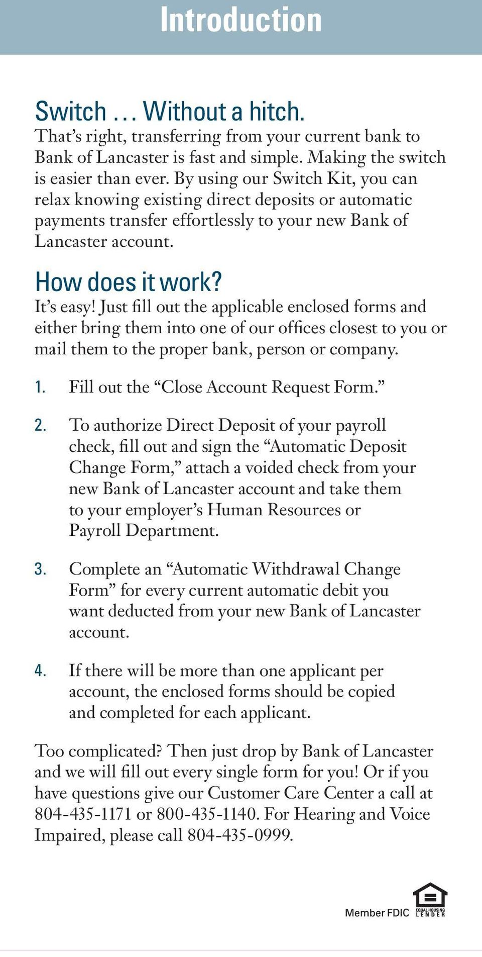 Just fill out the applicable enclosed forms and either bring them into one of our offices closest to you or mail them to the proper bank, person or company. 1. Fill out the Close Account Request Form.