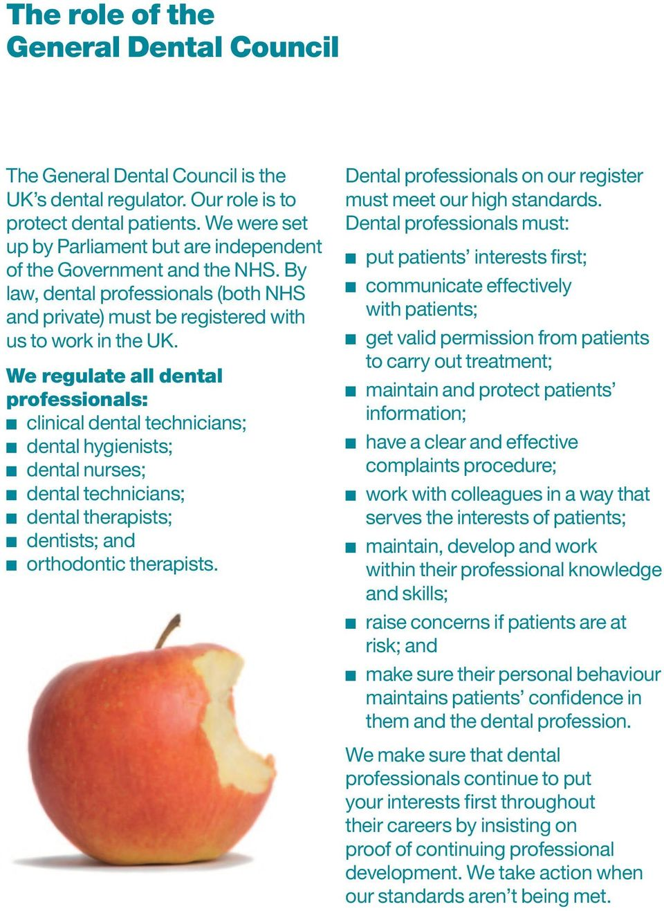 We regulate all dental professionals: n clinical dental technicians; n dental hygienists; n dental nurses; n dental technicians; n dental therapists; n dentists; and n orthodontic therapists.