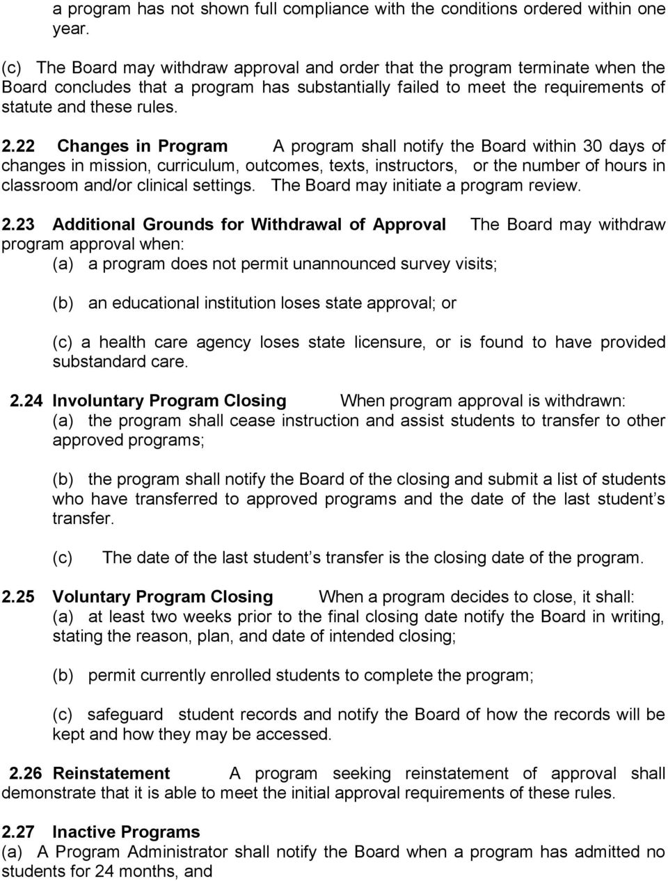22 Changes in Program A program shall notify the Board within 30 days of changes in mission, curriculum, outcomes, texts, instructors, or the number of hours in classroom and/or clinical settings.