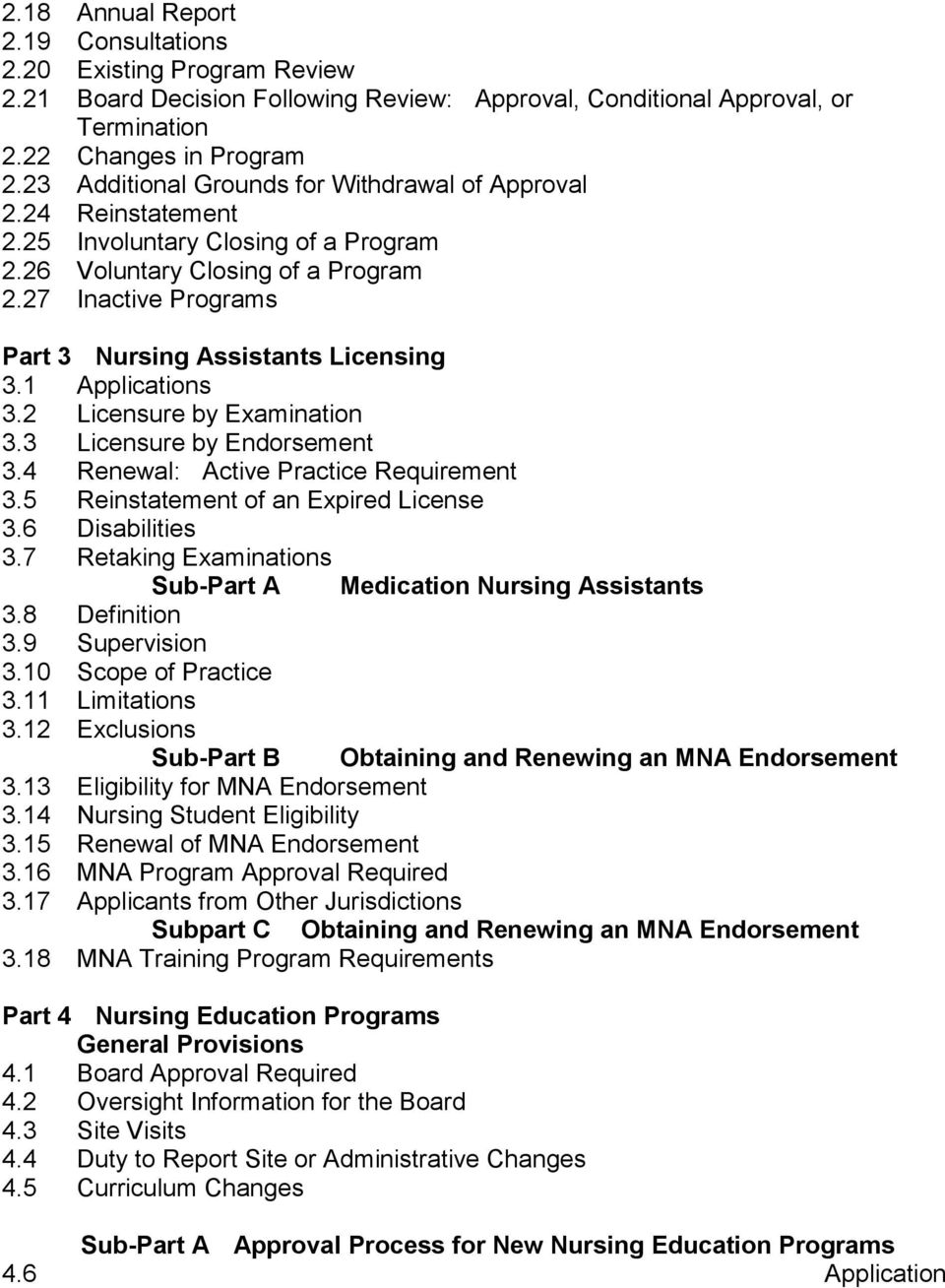 27 Inactive Programs Part 3 Nursing Assistants Licensing 3.1 Applications 3.2 Licensure by Examination 3.3 Licensure by Endorsement 3.4 Renewal: Active Practice Requirement 3.
