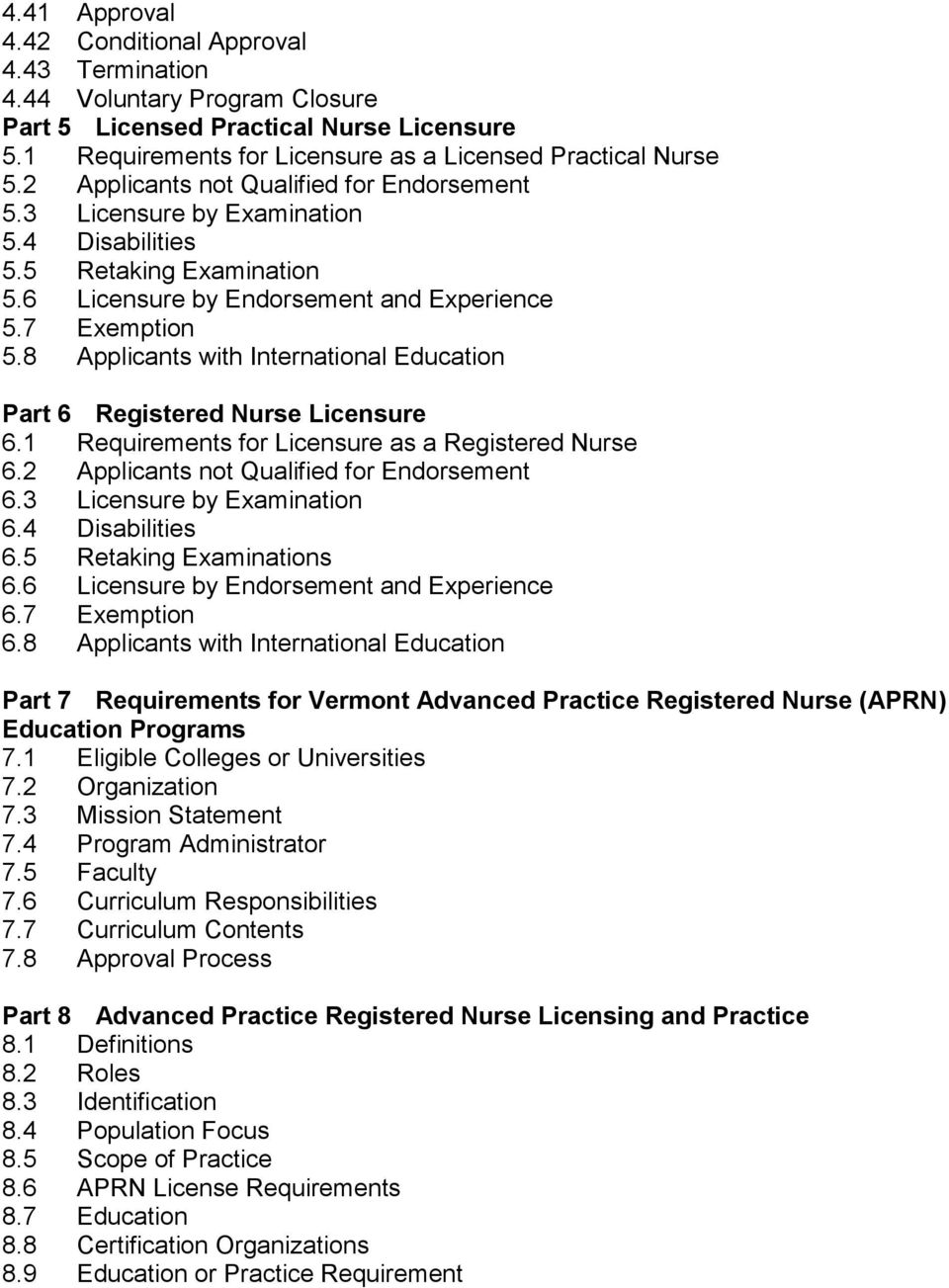 8 Applicants with International Education Part 6 Registered Nurse Licensure 6.1 Requirements for Licensure as a Registered Nurse 6.2 Applicants not Qualified for Endorsement 6.
