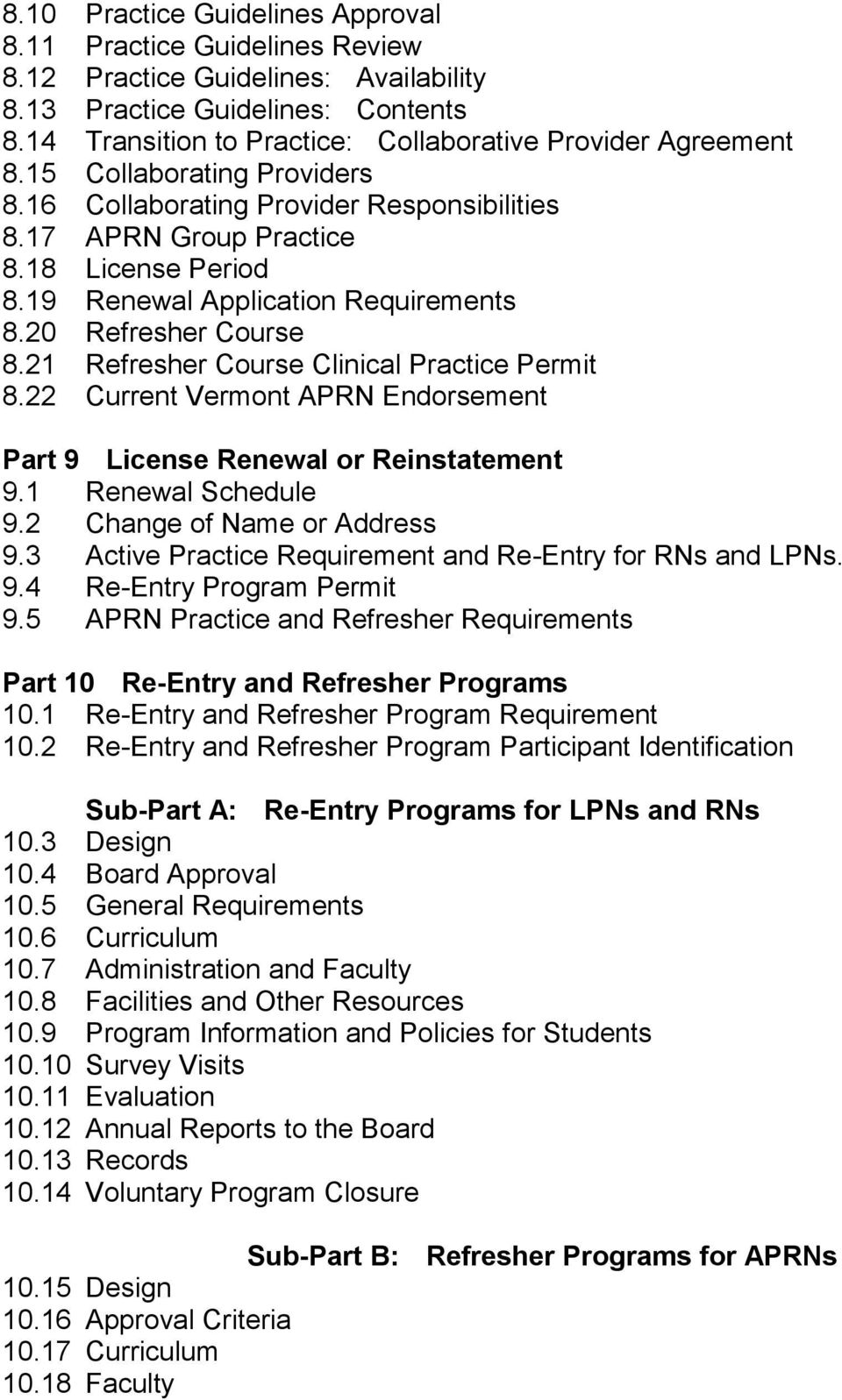 19 Renewal Application Requirements 8.20 Refresher Course 8.21 Refresher Course Clinical Practice Permit 8.22 Current Vermont APRN Endorsement Part 9 License Renewal or Reinstatement 9.