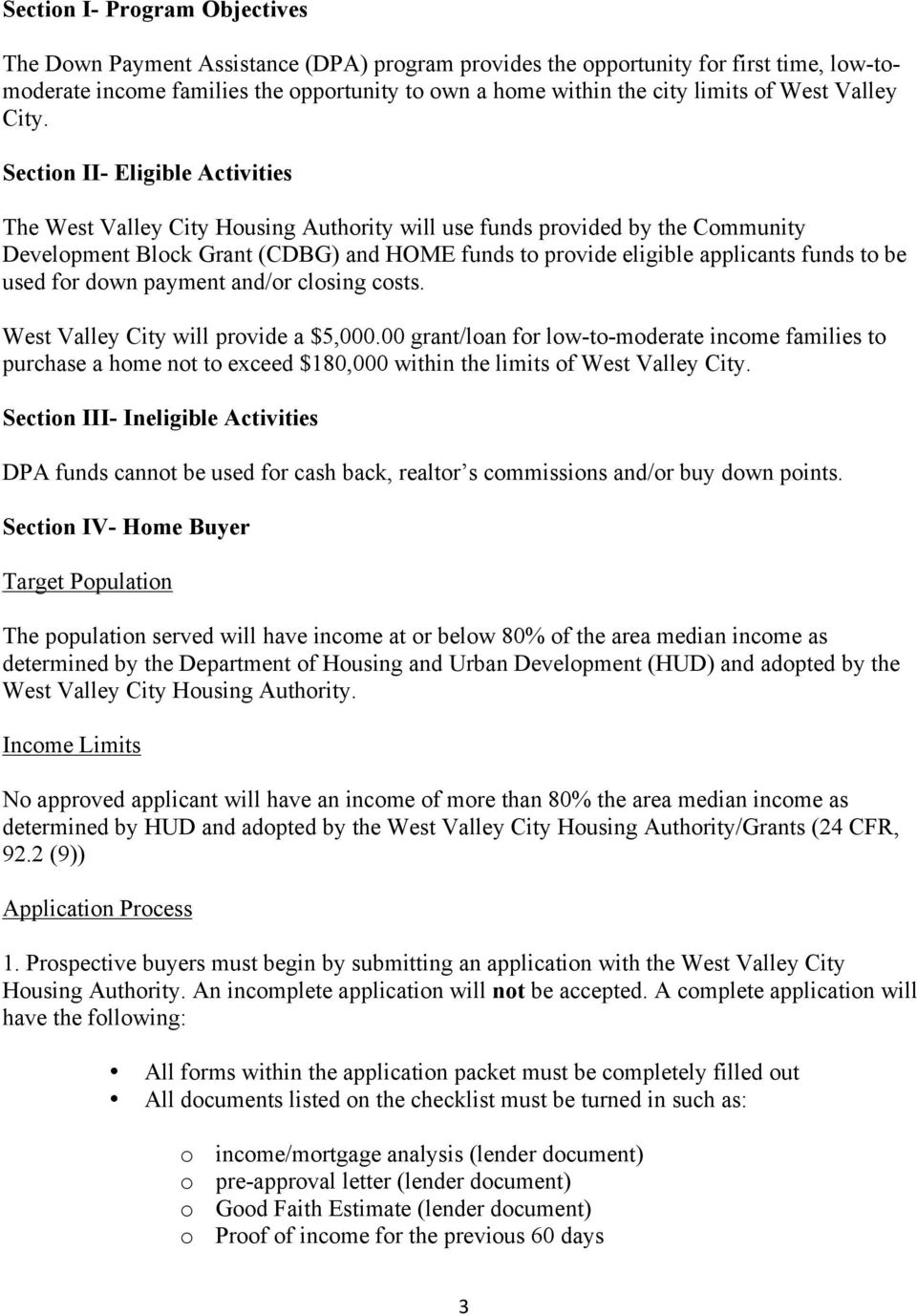 Section II- Eligible Activities The West Valley City Housing Authority will use funds provided by the Community Development Block Grant (CDBG) and HOME funds to provide eligible applicants funds to
