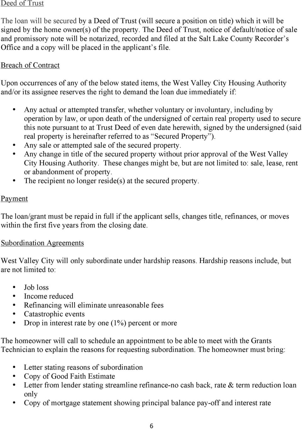 file. Breach of Contract Upon occurrences of any of the below stated items, the West Valley City Housing Authority and/or its assignee reserves the right to demand the loan due immediately if: Any